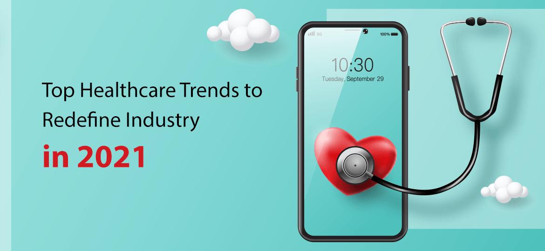 Top Healthcare Trends To Redefine Industry In 2021